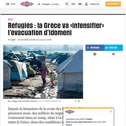 Réfugiés : la Grèce va «intensifier» l'évacuation d'Idomeni