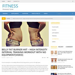 Belly Fat Burner HIIT – High Intensity Interval Training Workout with No Equipment(Video) – FITNESS