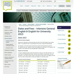 Dates and Fees - Intensive General English & English for University 2013 - London School of English