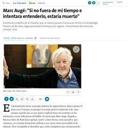 """Marc Augé: """"Si no fuera de mi tiempo e intentara entenderlo, estaría muerto"""" - 23.06.2016 - LA NACION"""