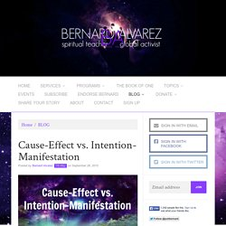 Cause-Effect vs. Intention-Manifestation - Bernard Alvarez