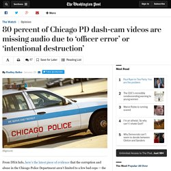 80 percent of Chicago PD dash-cam videos are missing audio due to 'officer error' or 'intentional destruction'