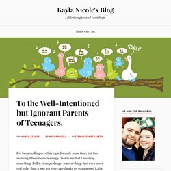 To the Well-Intentioned but Ignorant Parents of Teenagers. – Kayla Nicole's Blog