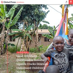 Good Intentions, Questionable Results: Uganda Cracks Down on Unlicensed Children's Homes