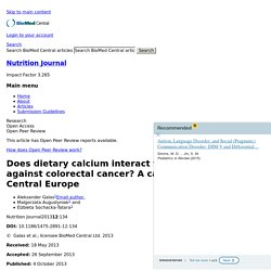 NUTRITION JOURNAL 04/10/13 Does dietary calcium interact with dietary fiber against colorectal cancer? A case–control study in Central Europe