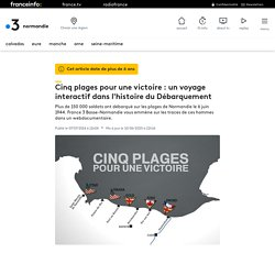 Cinq plages pour une victoire : un voyage interactif dans l'histoire du Débarquement