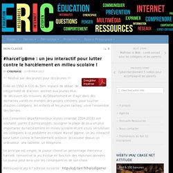 #harcel'g@me : un jeu interactif pour lutter contre le harcèlement en milieu scolaire ! – É.R.I.C.32