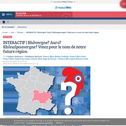 NOM DE LA REGION (10.02.16) - Rhôvergne? Aura? Rhônalpauvergne? Votez pour le nom de notre future région