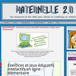 Maternelle 2.0: RESSOURCES - Exercices et jeux éducatifs interactifs en ligne pour l'élémentaire