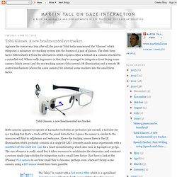 Tobii Glasses. A new headmounted eye tracker.