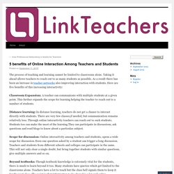 5 benefits of Online Interaction Among Teachers and Students