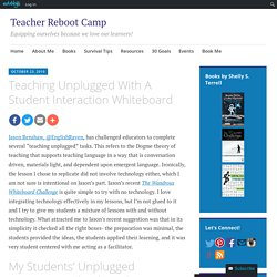 Teaching Unplugged With A Student Interaction Whiteboard – Teacher Reboot Camp