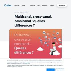 Multicanal, cross-canal, omnicanal : quelles différences ?
