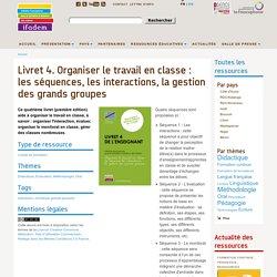 Livret 4. Organiser le travail en classe : les séquences, les interactions, la gestion des grands groupes