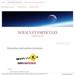 Interactions entre protons et neutrons – NOYAUX ET PARTICULES