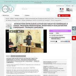 Interactions entre élèves autour des tablettes numériques à l'école : pratiques pédagogiques, intentions et évaluation par l'enseignant : François LAMOUREUX - EHESS