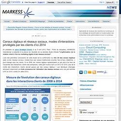 Canaux digitaux et réseaux sociaux, modes d'interactions privilégiés par les clients d'ici 2014