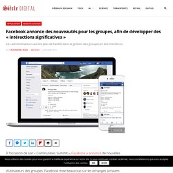 """Facebook annonce des nouveautés pour les groupes, afin de développer des """"intéractions significatives"""""""