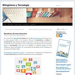 Beneficios del aula interactiva - Bilingüismo y TecnologíaBilingüismo y Tecnología