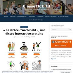 «La dictée d'Archibald», une dictée interactive gratuite – ClasseTICE 1d