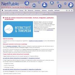 Outils de création interactive et transmedia : Ecriture, intégration, publication et distribution