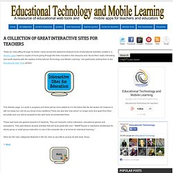 Educational Technology and Mobile Learning: A Collection of Great Interactive Sites for Teachers
