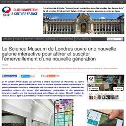 Le Science Museum de Londres ouvre une nouvelle galerie interactive pour attirer et susciter l'émerveillement d'une nouvelle génération