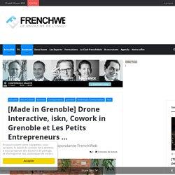 1/03/18 - Drone Interactive, iskn, Cowork in Grenoble et Les Petits Entrepreneurs …