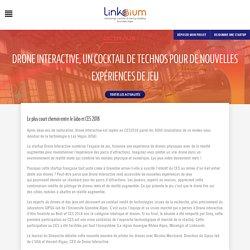 28/01/18 - Drone Interactive, un cocktail de technos pour de nouvelles expériences de jeu