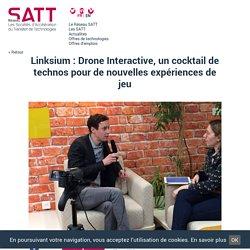 5/03/18 - Drone Interactive, un cocktail de technos pour de nouvelles expériences de jeu - Réseau SATT