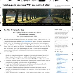 Top Fifty IF Stories for Kids - Teaching and Learning With Interactive FictionTeaching and Learning With Interactive Fiction