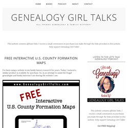 Free Interactive U.S. County Formation Maps - Genealogy Girl Talks