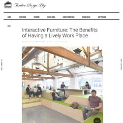 Interactive Furniture: The Benefits of Having a Lively Work Place