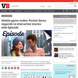 Mobile game maker Pocket Gems expands to interactive stories with Episode