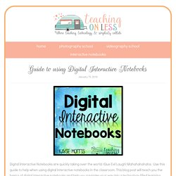 Guide to using Digital Interactive Notebooks - Teaching on Less