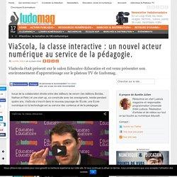 ViaScola, la classe interactive : un nouvel acteur numérique au service de la pédagogie.