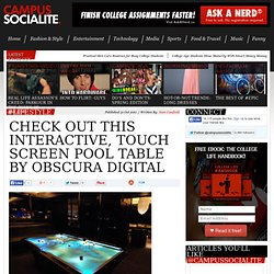 Check Out This Interactive, Touch Screen Pool Table by Obscura Digital | The Campus Socialite - Campus Lifestyle for College Students by College Students