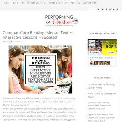 Common Core Reading: Mentor Text + Interactive Lessons = Success! - Performing in Education
