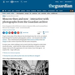 Moscow then and now – interactive with photographs from the Guardian archive