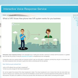Interactive Voice Response Service: What is IVR? Know How phone tree IVR system works for you business