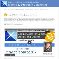 2015-02-05 - Google Slides for Interactive Stories, Quizzes, and Games - Technology Integration