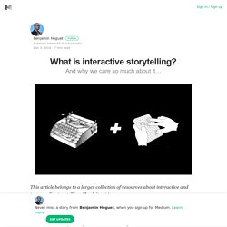 What is interactive storytelling? – Benjamin Hoguet – Medium