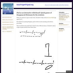 iPad as an interactive whiteboard: Quick games of Hangman & Pictionary for the students