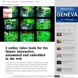5 online video tools for the future: interactive, automated and embedded in the web