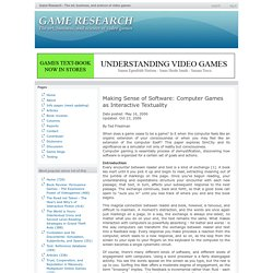 Game Research - The art, business, and science of video games » Making Sense of Software: Computer Games as Interactive Textuality