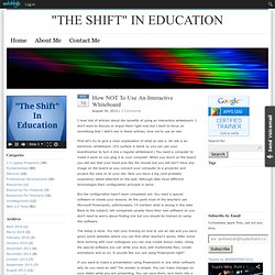 "How NOT To Use An Interactive Whiteboard : ""THE SHIFT"" IN EDUCATION"