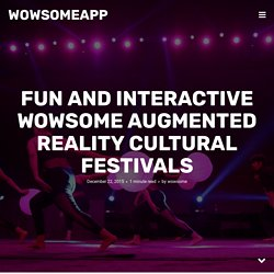 Fun and Interactive WOWSOME Augmented Reality Cultural Festivals