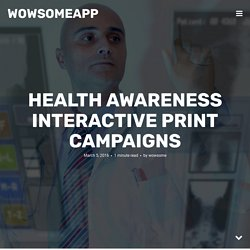 Health Awareness Interactive Print Campaigns