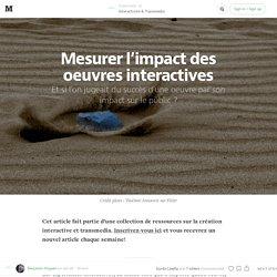 Mesurer l'impact des oeuvres interactives — Interactivité & Transmedia