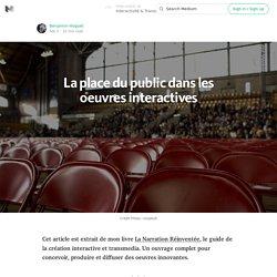La place du public dans les oeuvres interactives — Interactivité & Transmedia